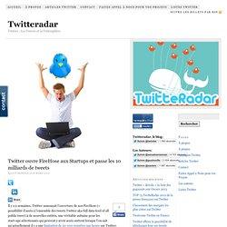 Twitter ouvre FireHose aux Startups et passe les 10 milliards de tweets