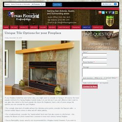 Unique Tile Options for your Fireplace
