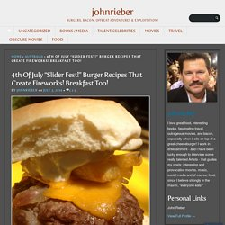 "4th Of July ""Slider Fest!"" Burger Recipes That Create Fireworks! Breakfast Too!"