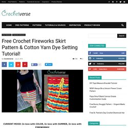 Free Crochet Fireworks Skirt Pattern & Cotton Yarn Dye Setting Tutorial! - Crochetverse