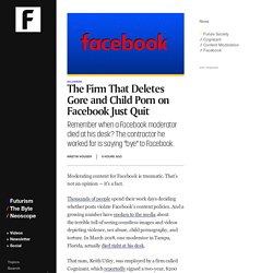 The Firm That Deletes Gore and Child Porn on Facebook Just Quit