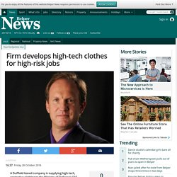 Firm develops high-tech clothes for high-risk jobs - Belper News