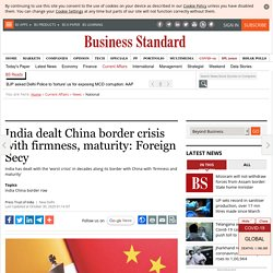 India dealt China border crisis with firmness, maturity: Foreign Secy