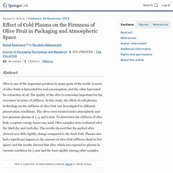 JOURNAL OF PACKAGING TECHNOLOGY AND RESEARCH 09/11/19 Effect of Cold Plasma on the Firmness of Olive Fruit in Packaging and Atmospheric Space