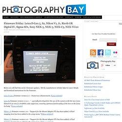 Firmware Friday: Leica D-Lux 5, S2, Nikon V1, J1, Ricoh GR Digital IV, Sigma SD1, Sony NEX-5, NEX-3, NEX-C3, NEX-VG10