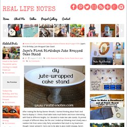 Jaye's First Birthday: Jute Wrapped Cake Stand - Real Life Notes