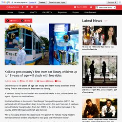 Kolkata gets country's first tram car library, children up to 18 years of age will study with free rides
