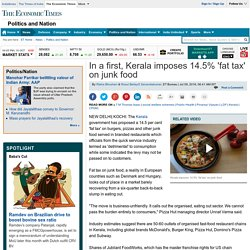 THE ECONOMIC TIMES 09/07/16 In a first, Kerala imposes 14.5% 'fat tax' on junk food