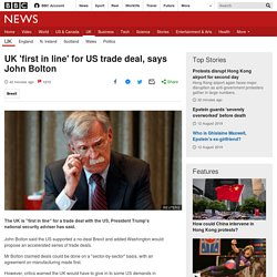 UK 'first in line' for US trade deal, says John Bolton