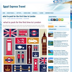 what to pack for the first time to London ~ Egypt Express Travel