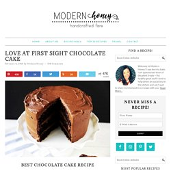 Love at First Sight Chocolate Cake – Modern Honey