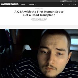A Q&A with the First Human Set to Get a Head Transplant
