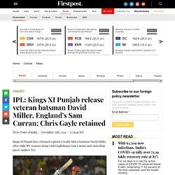 IPL: Kings XI Punjab release veteran batsman David Miller, England's Sam Curran; Chris Gayle retained - Firstcricket News, Firstpost