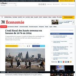 L'exil fiscal des hauts revenus en hausse de 10% en2014