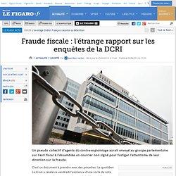 Fraude fiscale : l'étrange rapport sur les enquêtes de la DCRI