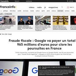 Fraude fiscale: Google va payer un total de 965millions d'euros pour clore les poursuites en France