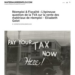 Réemploi & Fiscalité : L'épineuse question de la TVA sur la vente des matériaux de réemploi - Elisabeth Gelot - MATERIAUXREEMPLOI.COM