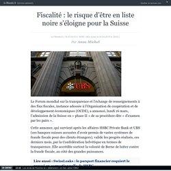 Fiscalité : le risque d'être en liste noire s'éloigne pour la Suisse