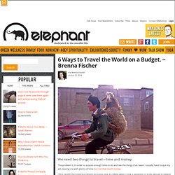 6 Ways to Travel the World on a Budget. ~ Brenna Fischer