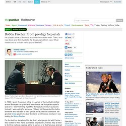 Bobby Fischer: from prodigy to pariah | Sport | The Observer