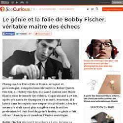 Le génie et la folie de Bobby Fischer, véritable maître des échecs