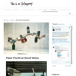 Peter Fischli et David Weiss – thisissocontemporary.fr