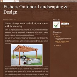 Give a change to the outlook of your house with landscaping