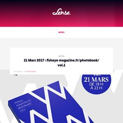 21 Mars 2017 : fisheye magazine.fr/photobook/ vol.1