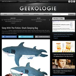 Sleep With The Fishies: Shark Sleeping Bag - Geekologie