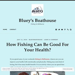 How Fishing Can Be Good For Your Health? – Bluey's Boathouse