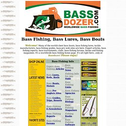 Bass Fishing, Bass Lures, Bass Boats, BASSDOZER!