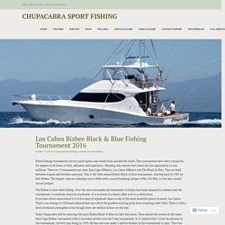 Los Cabos Bisbee Black & Blue Fishing Tournament 2016 – Chupacabra Sport Fishing