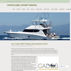 Los Cabos Bill Fishing Tournament 2016 – Chupacabra Sport Fishing