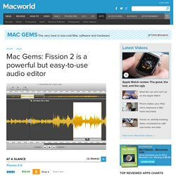 Mac Gems: Fission 2 is a powerful but easy-to-use audio editor