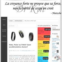 Dr Kin » Nike, Polar ou Fitbit? Quel accéléromètre choisir?