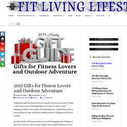 2015 Gifts for Fitness Lovers and Outdoor Adventure - Fit Living Lifestyle