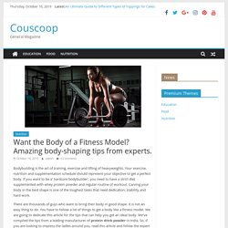 Want the Body of a Fitness Model? Amazing body-shaping tips from experts.