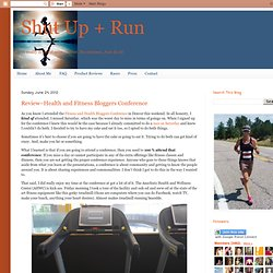 Shut Up + Run: Review–Health and Fitness Bloggers Conference