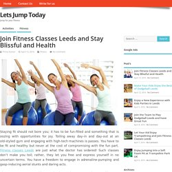 Join Fitness Classes Leeds And Stay Blissful And Health
