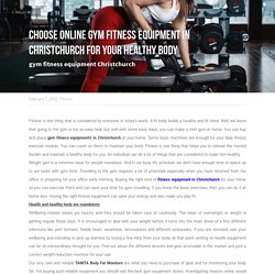 Choose online gym fitness equipment in Christchurch for your healthy body - Fitness