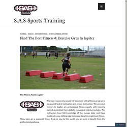 Find The Best Fitness & Exercise Gym In Jupiter – S.A.S-Sports-Training