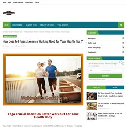 How Does to Fitness Exercise Walking Good for Your Health Tips ?