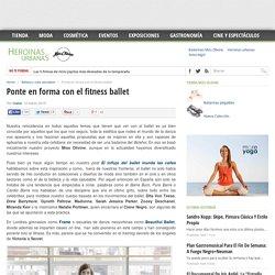 Ponte en forma con el fitness ballet - Heroínas urbanas