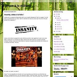 Fitness à la maison: Insanity, cédez à la folie !