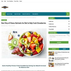 Best Way of Fitness Nutrients for Diet to Help Fresh Strawberries