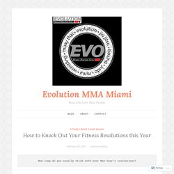 How to Knock Out Your Fitness Resolutions this Year – Evolution MMA Miami