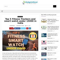Top 5 Fitness Trackers and smart watch under 15000 in India - GadgetsAbout