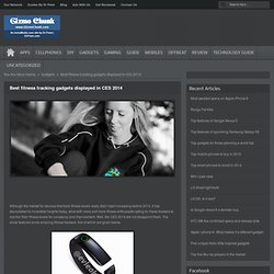 Best fitness tracking gadgets displayed in CES 2014 – Gizmo Chunk