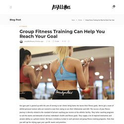 Group Fitness Training Can Help You Reach Your Goal - AtoAllinks