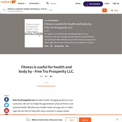 Fitness is useful for health and body by - Free Tru Prosperity LLC.